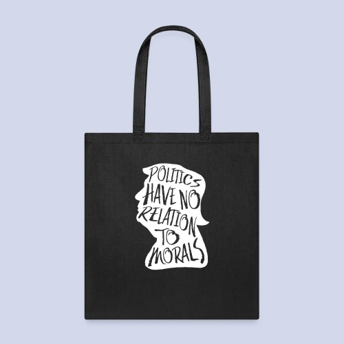 Politics Have No Relation to Morals - Tote Bag