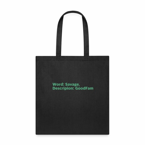 Goodfam is the meaning of savage - Tote Bag
