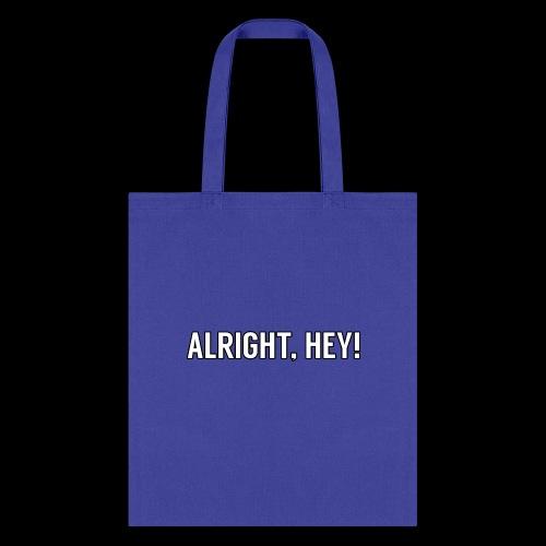 Alright, Hey! Tote Bag - Tote Bag