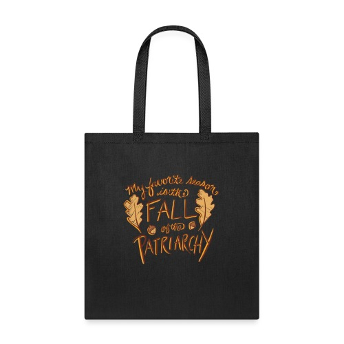 My favorite season is the fall of the patriarchy - Tote Bag