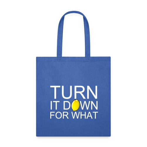 Turn it Down For What Design - Tote Bag