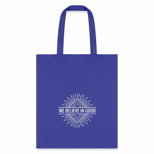 We Believe In Good - Tote Bag