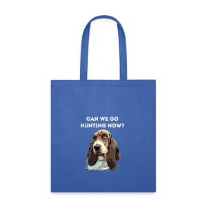 Basset hound Can we go Hunting Now Shirt - Tote Bag