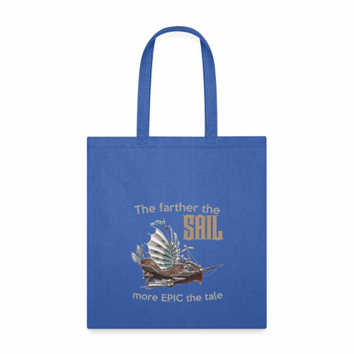 The farther the SAIL, more EPIC the tale - Tote Bag