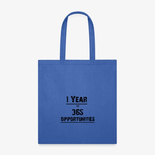 1 year = 365 opportunities - Tote Bag