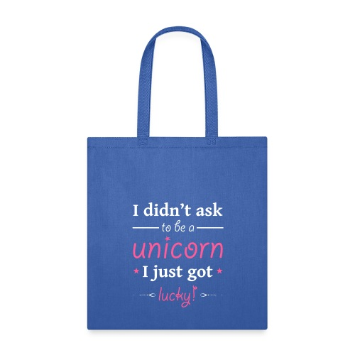I Didn't Ask to be a Unicorn I Just Got Lucky - Tote Bag