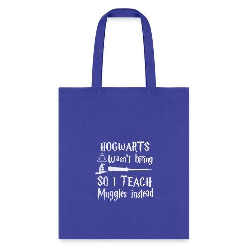 Hogwarts wasn't hiring So I teach muggles instead - Tote Bag