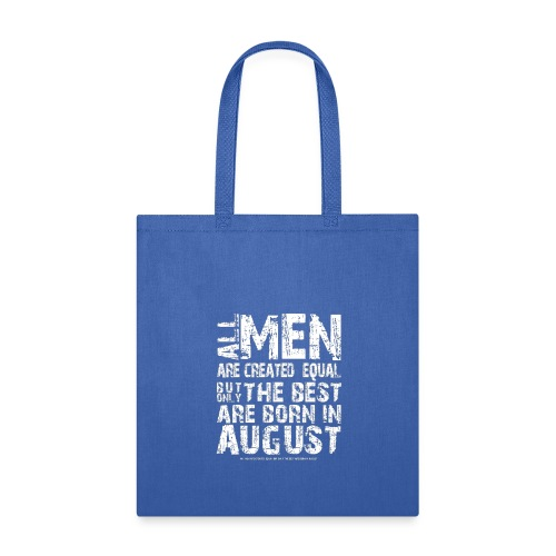 All men are created equal But only the best are bo - Tote Bag