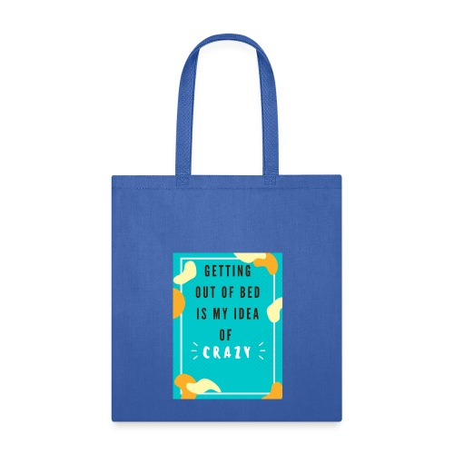 Getting out of bed is crazy - Tote Bag