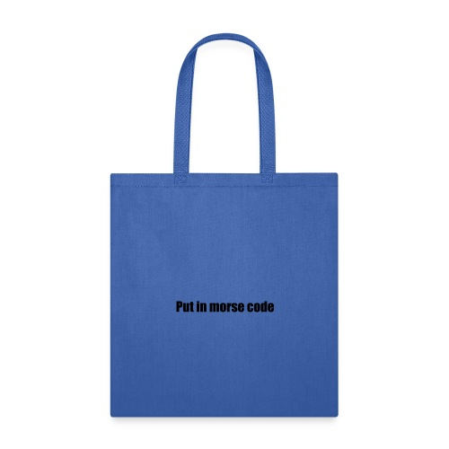Put in morse code - Tote Bag
