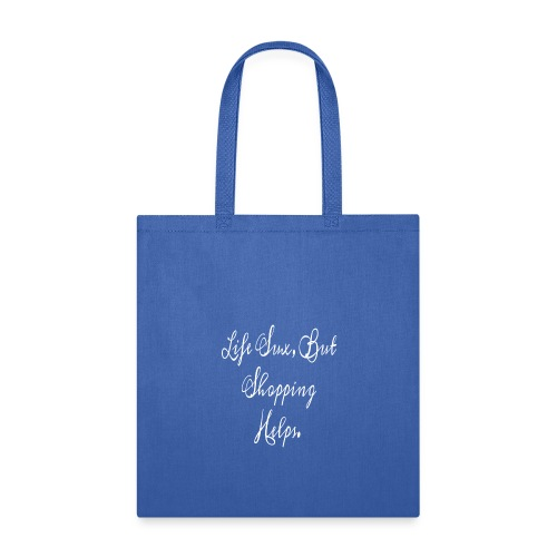 Life sux, but shopping helps - Tote Bag