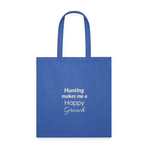 Hunting makes me a Happy Grouch - Tote Bag