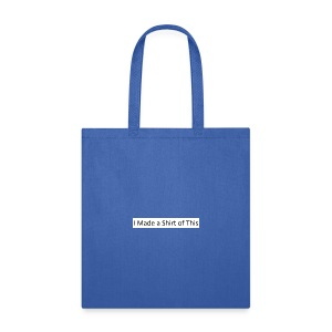 Made_a_Shirt_of_This - Tote Bag