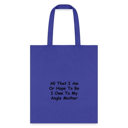 All that i am or hope to be i owe to my angle mom - Tote Bag