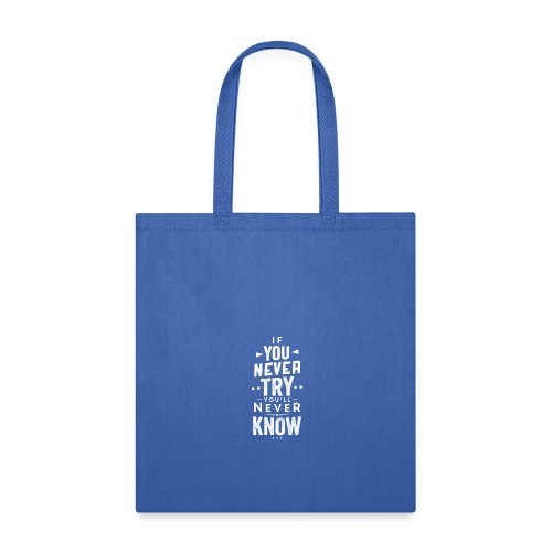 If You Never Try You'll Never Know, Motivate - Tote Bag