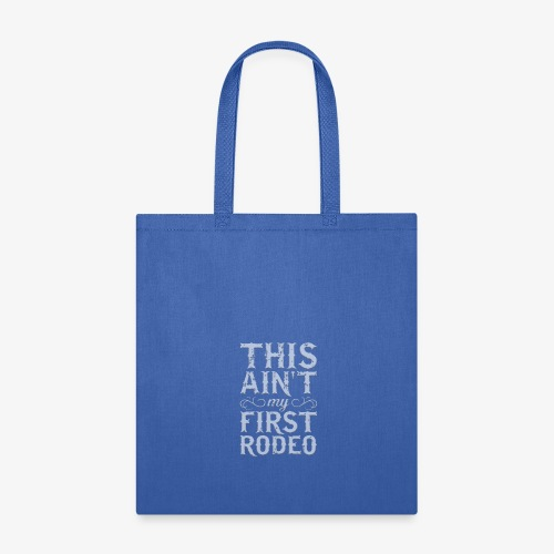 This Ain't My First Rodeo Tshirt. - Tote Bag