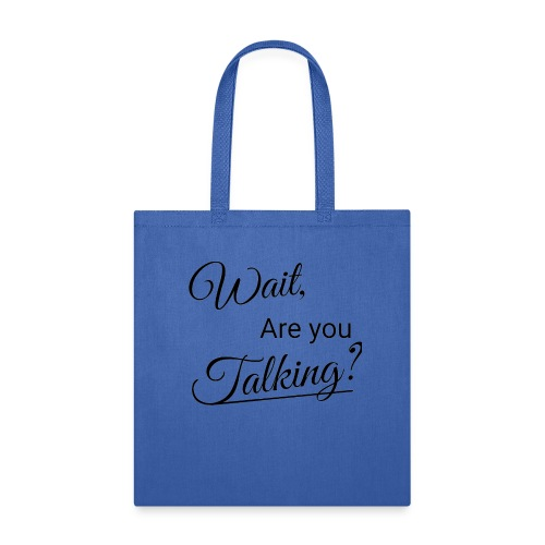 Wait, Are you Talking? - Tote Bag
