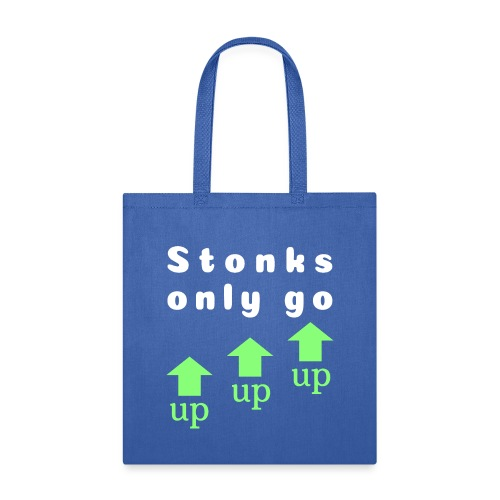 Stonks only go up up up - Tote Bag