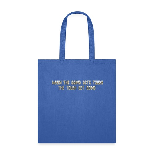 When the going gets tough.... - Tote Bag