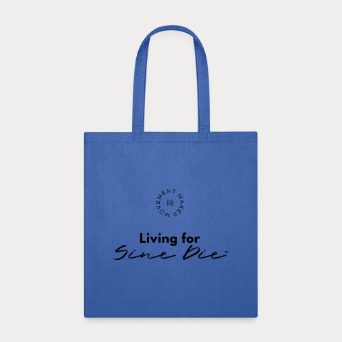 Living for Sine Die - Tote Bag