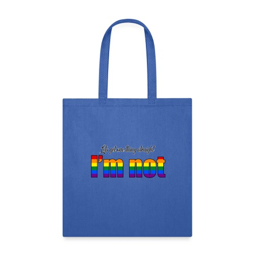 Let's get one thing straight - I'm not! - Tote Bag