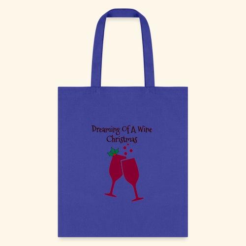 Dreaming Of A wine Christmas Wine Glass Tee - Tote Bag