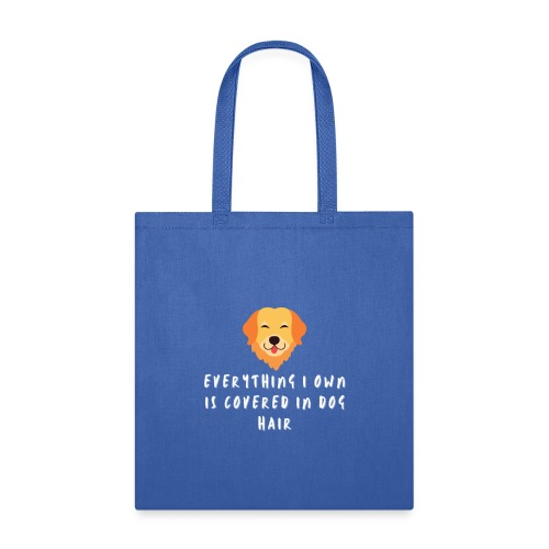 Everything I Own is Covered in Dog Hair Funny - Tote Bag