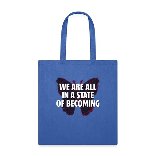 We are all in a state of Becoming, inspirational - Tote Bag