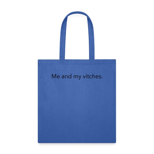 me and my vitches - Tote Bag