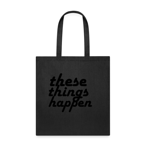 these things happen - Tote Bag