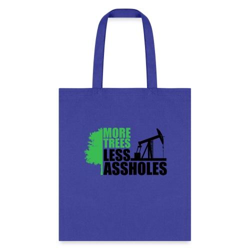 More Trees Less Assholes - Tote Bag