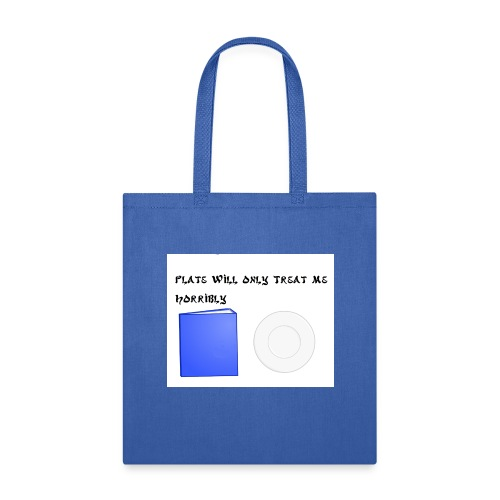 Plate will Only Treat Me Horrbily - Tote Bag