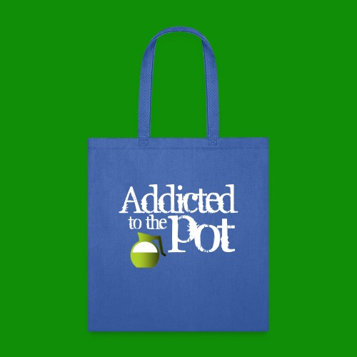 Addicted to the Pot - Tote Bag