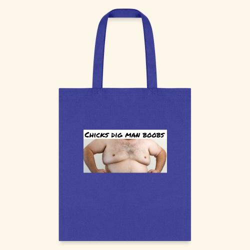 chicks dig man boobs - Tote Bag