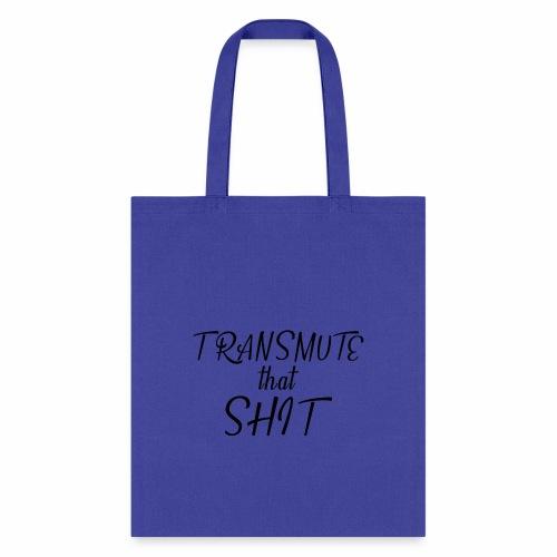 Transmute That Shit-Black - Tote Bag