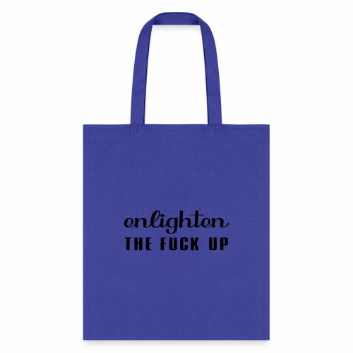 enligthen the F up - Tote Bag
