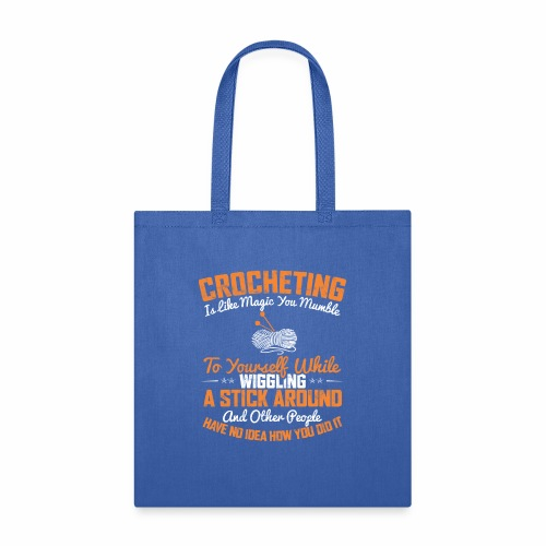 CROCHETING IS LIKE MAGIC YOU MUMBLE TO YOURSELF WH - Tote Bag