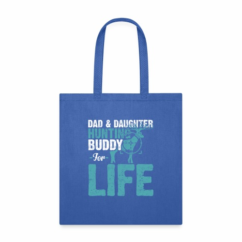 DAD DAUGHTER HUNTING BUDDY FOR LIFE - Tote Bag