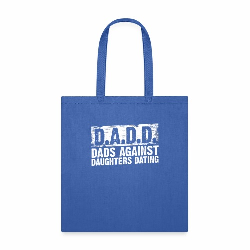 D A D D DADS AGAINST DAUGHTERS DATING - Tote Bag