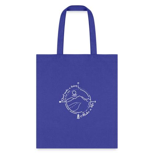 Don't Make a Living Make a Life T Shirt - Tote Bag