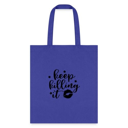 keep killing it - Tote Bag