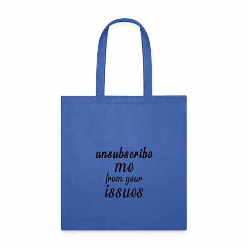 Unsubscribe Me From Your Issues - Tote Bag