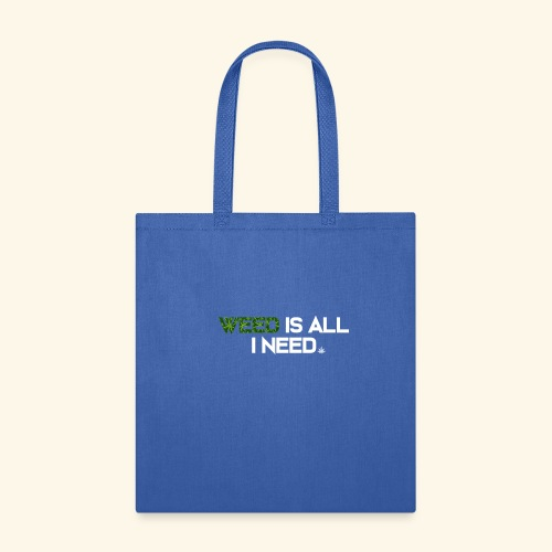 WEED IS ALL I NEED - T-SHIRT - HOODIE - CANNABIS - Tote Bag