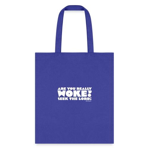 Are You Really Woke? Seek the Lord - Tote Bag