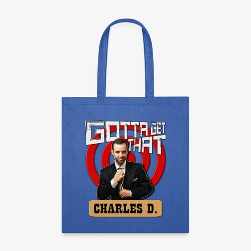 Gotta Get That Charles D - Tote Bag