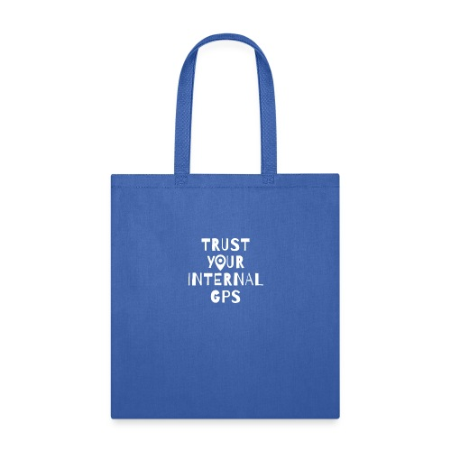 TRUST YOUR INTERNAL GPS - Tote Bag