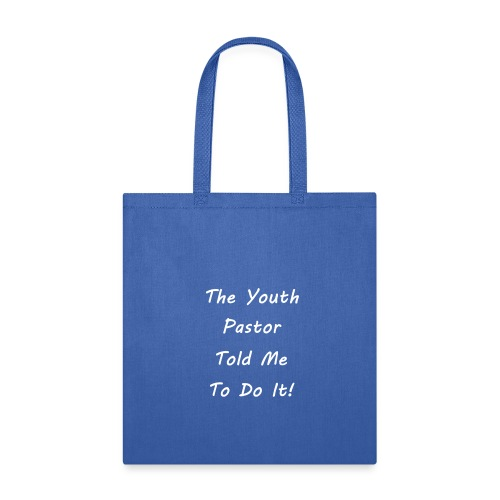 The Youth Pastor told me to do it! - Tote Bag
