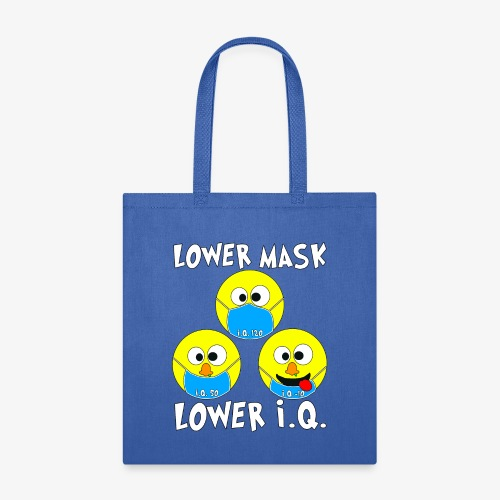 Lower Mask = Lower I.Q. - Tote Bag