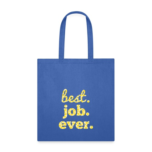 best job ever - Tote Bag