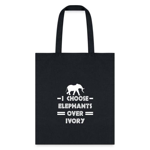 I Choose Elephants Over Ivory - Tote Bag